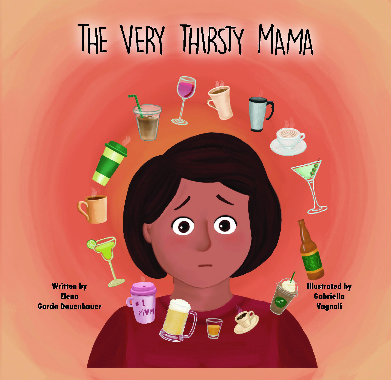 The Very Thirsty Mama by Elena Garcia Dauenhauer
